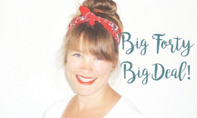 Big forty Big deal?!